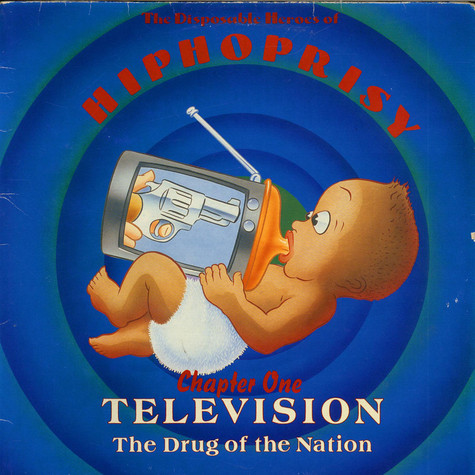 Disposable Heroes Of Hiphoprisy, The - Television, The Drug Of The Nation