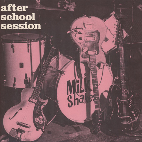 Milkshakes, The - After School Session