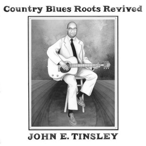 John E. Tinsley - Country Blues Roots Revived