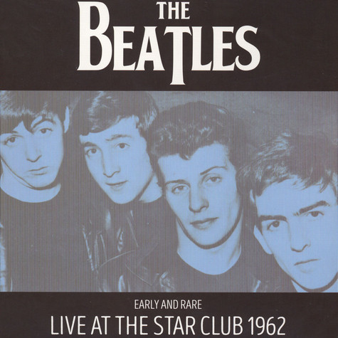 Beatles, The - Early And Rare: Live At The Star Club, 1962