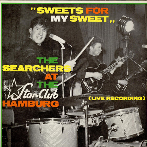 """Searchers, The - """"Sweets For My Sweet"""" - The Searchers At The Star-Club Hamburg (Live Recording)"""