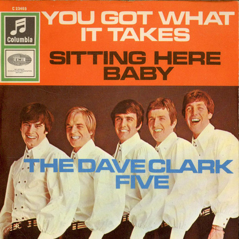 Dave Clark Five, The - You Got What It Takes / Sitting Here Baby