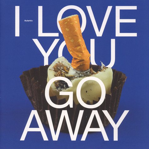 Autarkic - I Love You, Go Away