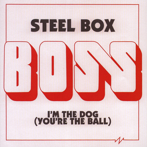 Boss - Steel Box / I'm The Dog (You're The Ball)