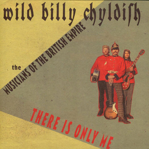 Wild Billy Childish & The Musicians Of The British Empire - There Is Only Me / All That's Spoken Is Unkind