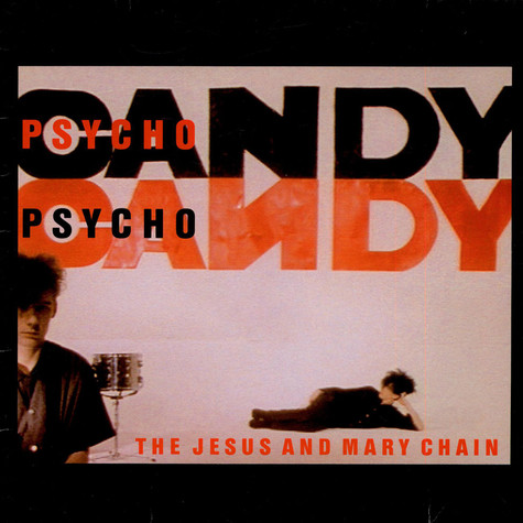 Jesus And Mary Chain, The - Psychocandy