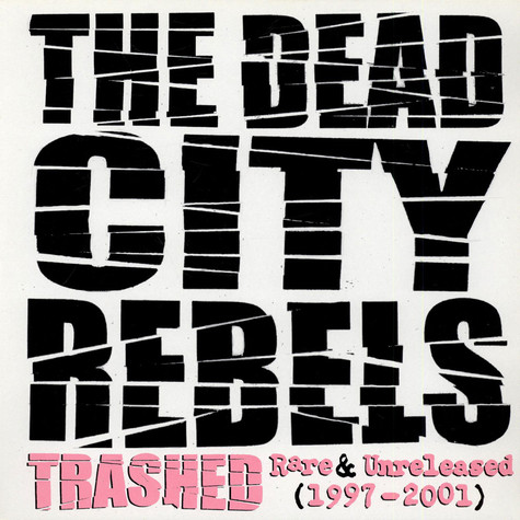 Dead City Rebels, The - Trashed - Rare & Unreleased (1997-2001)