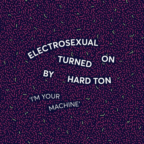 Electrosexual Turned On By Hard Ton (2) - I'm Your Machine