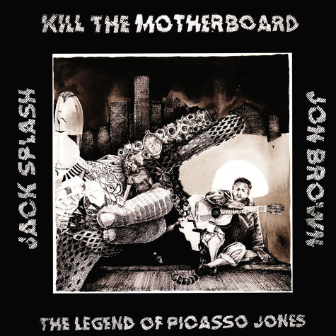 Kill The Motherboard - The Legend Of Picasso Jones