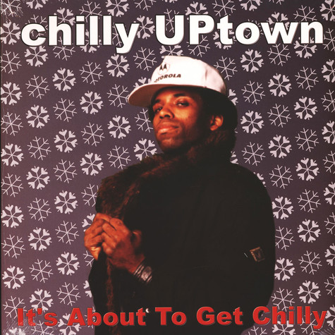 Chilly Uptown - It's About To Get Chilly