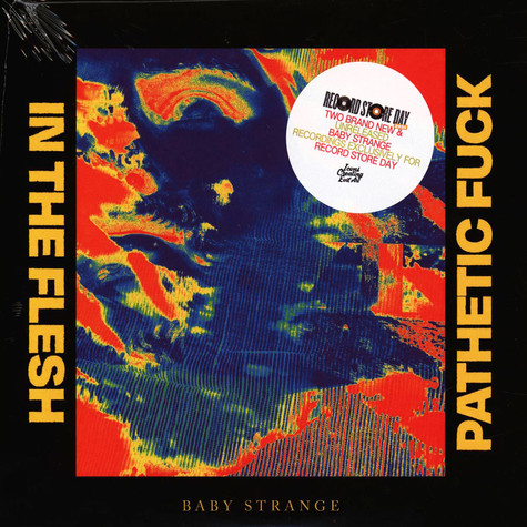 Baby Strange - In The Flesh / Pathetic Fuck Record Store Day 2021 Edition
