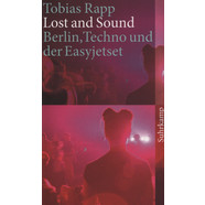 Tobias Rapp - Lost and sound - Berlin, Techno und der Easyjetset