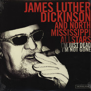 James Luther Dickinson & North Mississippi - I'm Just Dead I'm Not Gone