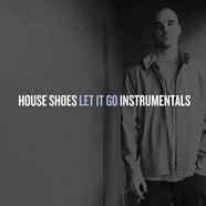 House Shoes - Let It Go Instrumentals