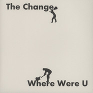 Change, The - Where were you / Never Alone