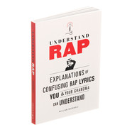 William Buckholz - Understanding Rap - Explanations Of Confusing Rap Lyrics You And Your Grandma Can Understand