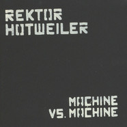 Rektor Hotweiler - Machine Vs. Machine