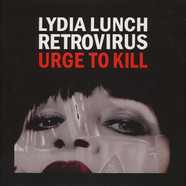 Lydia Lunch Retrovirus - Urge To Kill