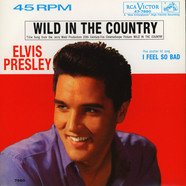 Elvis Presley - Wild In The Country / I Feel So Bad