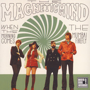 Magnetic Mind - When The Morning Comes / The Mumbai Firefly