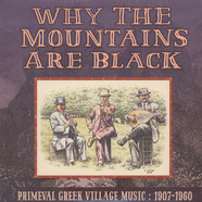 V.A. - Why The Mountains Are Black - Primeval Greek Village Music: 1907-1960