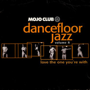 V.A. - Mojo Club Dancefloor Jazz Volume 8 (Love The One You're With)
