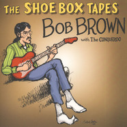 Bob Brown & The Conqueroo - The Shoe Box Tapes