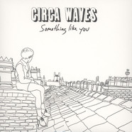 Circa Waves - Something Like You