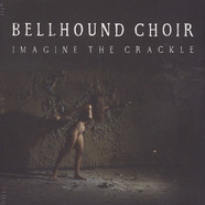 Bellhound Choir - Imagine The Crackle