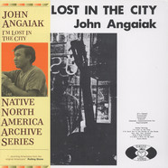 John Angaiak - I'm Lost In The City