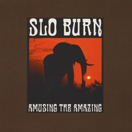 Slo Burn - Amusing The Amazing