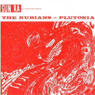 Sun Ra & His Arkestra - The Nubians Of Plutonia
