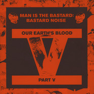 Man Is The Bastard / Bastard Noise - Our Earth's Blood Part V