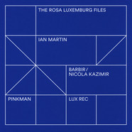 Ian Martin, Barbir & Nicola Kazimir - The Rosa Luxembourg Files