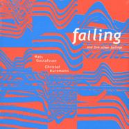 Mats Gustafsson & Christof Kurzmann - Falling And Five Other Failings