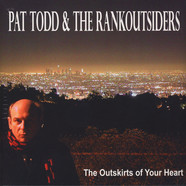 Pat Todd & The Rankoutsiders - The Outskirts Of Your Heart