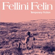 Fellini Felin - Temporary Fiction EP