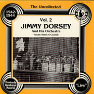 Jimmy Dorsey And His Orchestra - The Uncollected Jimmy Dorsey And His Orchestra Vol. 2 (1942 - 1944)