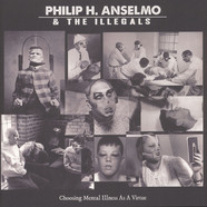Philip H. Anselmo & The Illegals - Choosing Mental Illness As A Virtue Black Vinyl Edition