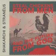 Shakarchi & Straneus - Steal Chickens From Men And The Future From God