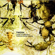 Twerk - Living Vicariously Through Burnt Bread