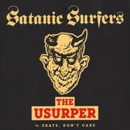 Satanic Surfers - The Usurper / Skate, Don't Care