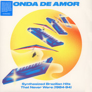V.A. - Onda De Amor: Synthesized Brazilian Hits That Never Were (1984-94)