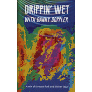 Danny Doppler - Drippin' Wet With Danny Doppler