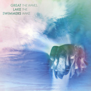 Great Lake Swimmers - The Waves,The Wake