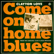 Clayton Love - Come On Home Blues: From The Carousel Club St. Louis Missouri
