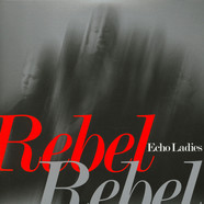 Echo Ladies - Overrated (Robin Guthrie Version) / Rebel Reb