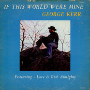 George Kerr - If This World Were Mine