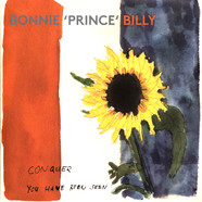 Bonnie Prince Billy - Conquer / You Have Been Seen