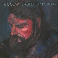 Pete Gow - Here There's No Sirens